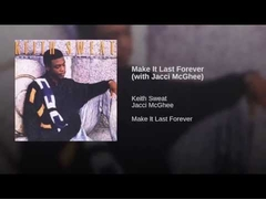 (Keith Sweat + Jacci McGhee = Make It Last Forever)